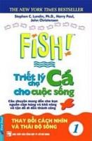 Triết lý chợ cá cho cuộc sống - tập 1: thay đổi cách nhìn và thái độ sống