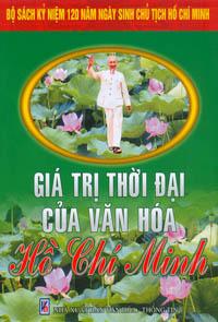 Giá trị thời đại của văn hóa hồ chí minh - bộ sách kỷ niệm 120 năm ngày sinh chủ tịch hồ chí minh