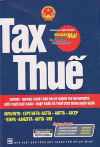 Tax thuế export - import tariff and value added tax on imports - biểu thuế xuất khẩu - nhập khẩu và thuế gtgt hàng nhập khẩu (sách song ngữ việt - anh