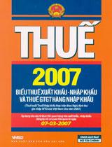 Thuế 2007: biểu thuế xuất khẩu - nhập khẩu và thuế gtgt hàng nhập khẩu (áp dụng cho các tờ khai hq ... đăng ký với cơ quan hq từ ngày 07-3-2007)