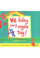 Vẽ bằng những ngón tay - quyển sách học vẽ yêu thích nhất của em/ sách độc quyền