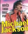 Huyền thoại nhạc pop - michael jackson