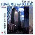 Tủ sách nghệ thuật - nghệ thuật kiến trúc: kiến trúc sư ludwig mies van der rohe (bìa cứng, in lần thứ 2)